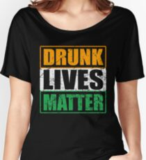 Drunk Lives Matter Irish Shirt St Patrick Day Gift Women's Relaxed Fit T-Shirt