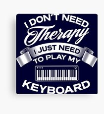 I Don't Need Therapy I Just Need To Play My Keyboard Canvas Print