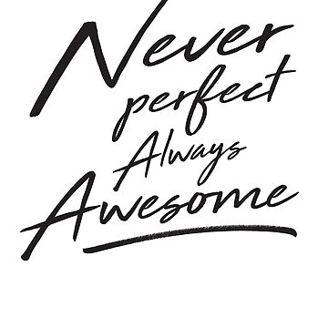 Never Perfect Always Awesome by inspires