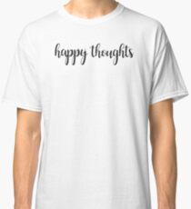 Happy Thoughts! Classic T-Shirt