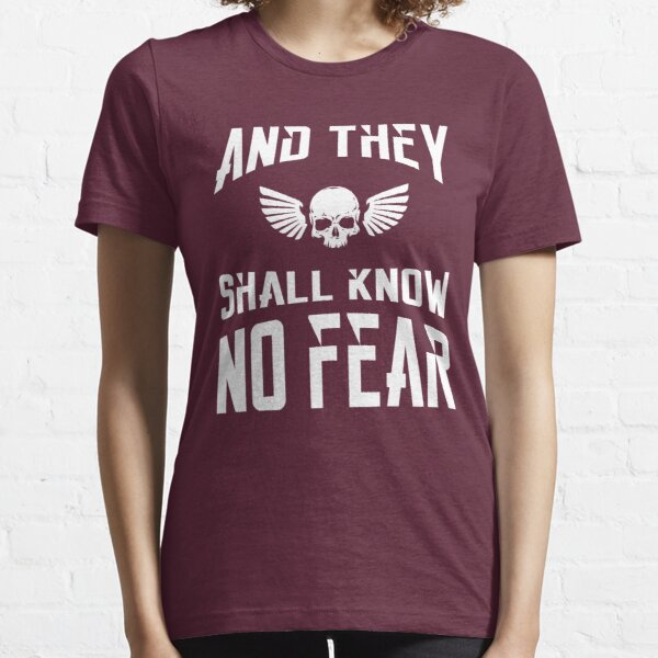 And They Shall Know No Fear 40k Marine Wargaming Tabletop Miniatures Gamer Essential T-Shirt