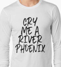 Cry Me A River Phoenix Long Sleeve T-Shirt