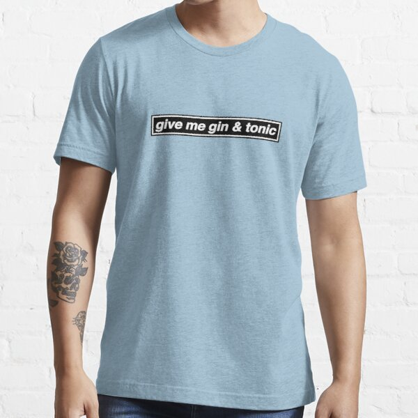 Give Me Gin & Tonic - OASIS Band Tribute Essential T-Shirt