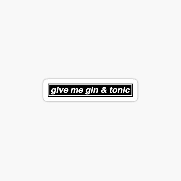 Give Me Gin & Tonic - OASIS Band Tribute Sticker