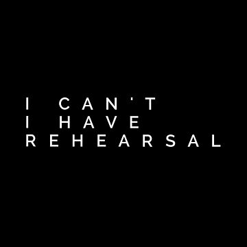 I can't I have Rehearsal by MadEDesigns