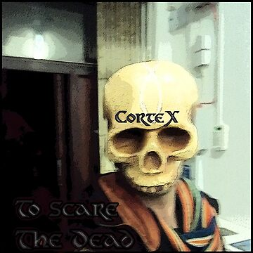 To Scare The Dead by CorteX by edend