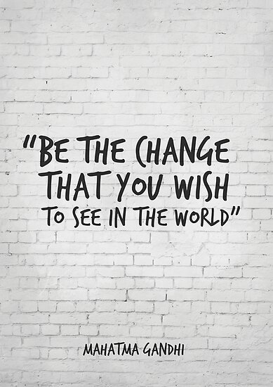 Quotes About Art | Be The Change You Wish To See In The World Gandhi Motivational