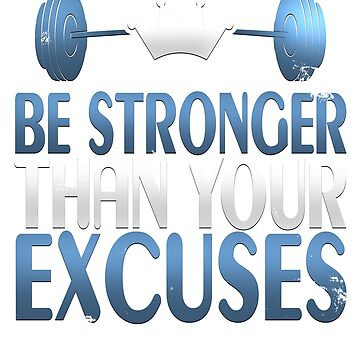 Motivational Be Stronger Than Your Excuses Fitness T-Shirt by merchbrigade