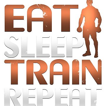 Inspirational Eat Sleep Train Repeat Gym Training T-Shirt by merchbrigade