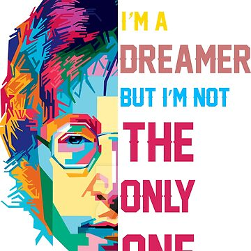 You may say I'm a Dreamer by dtu999