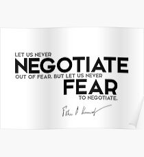 let us never negotiate out of fear - John F. Kennedy Poster