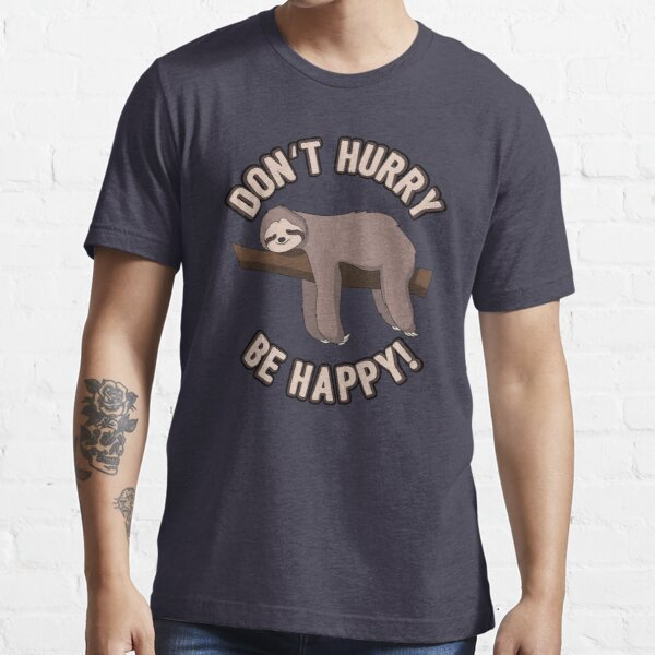 Don't Hurry Be Happy Sloth - Funny Sloth Pun Gift Essential T-Shirt
