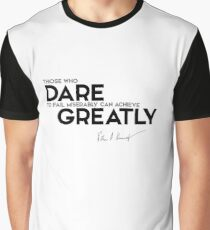 those who dare to fail miserably can achieve greatly - John F. Kennedy Graphic T-Shirt