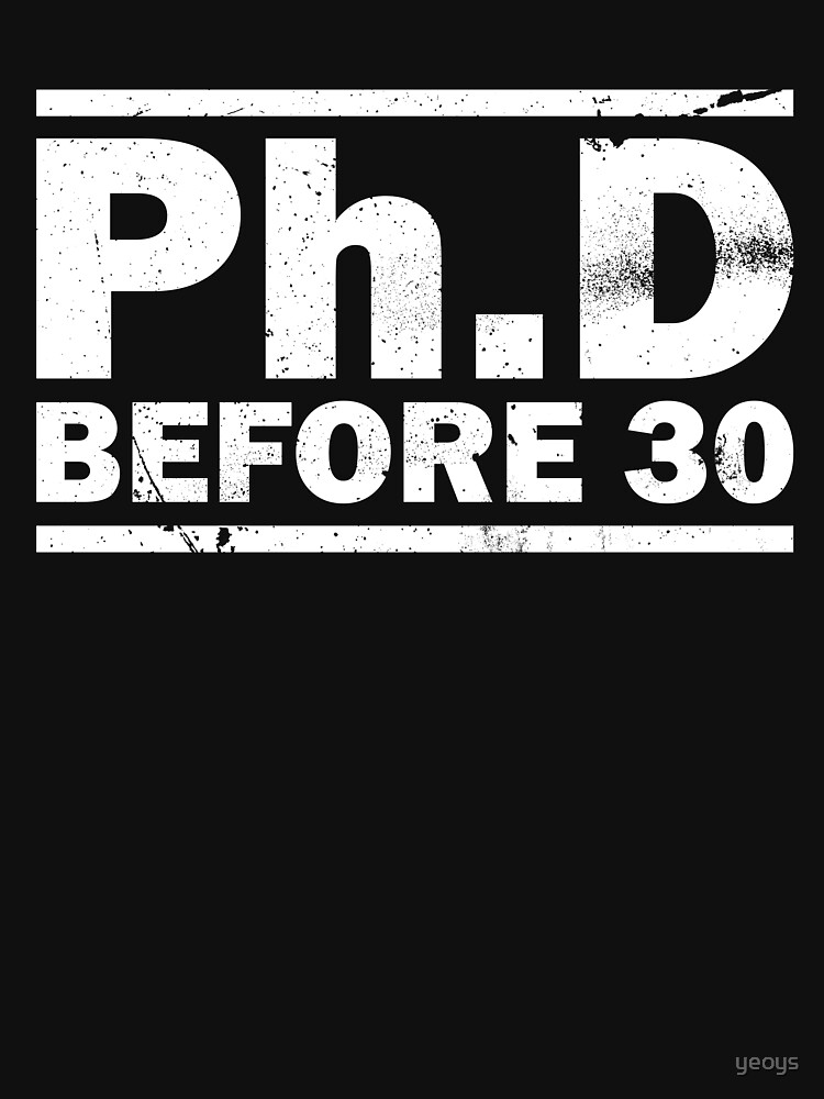 PhD Before 30 - Funny Medical Student Quote Gift von yeoys