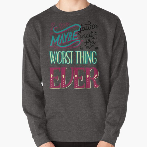 Galavant - Maybe You're not the worst thing ever Pullover Sweatshirt