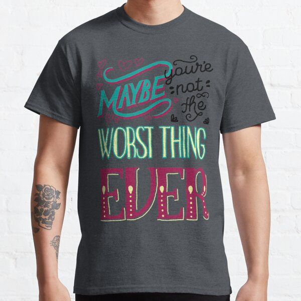 Galavant - Maybe You're not the worst thing ever Classic T-Shirt