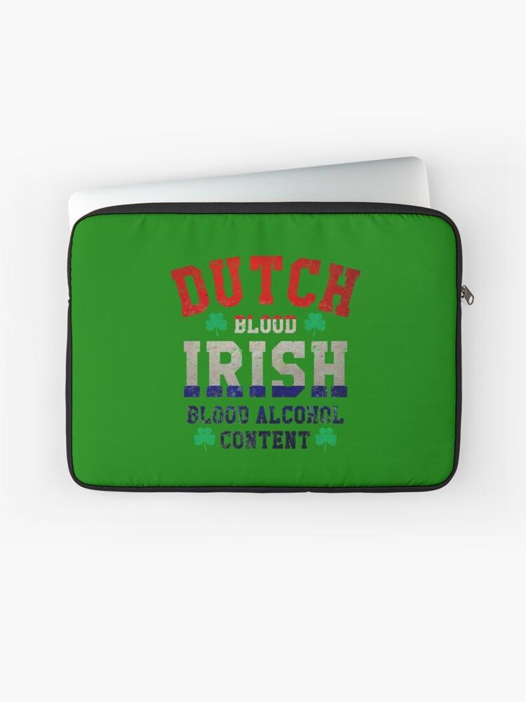 Dutch Blood Irish Blood Alcohol Content Netherlands Flag St Patrick's Day    Laptop Sleeve