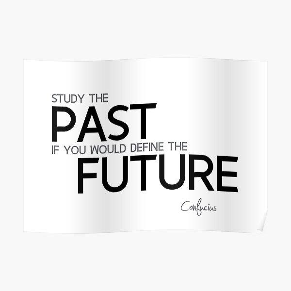 past and future - confucius Poster