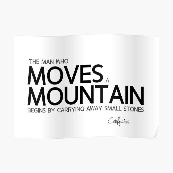 move a mountain - confucius Poster