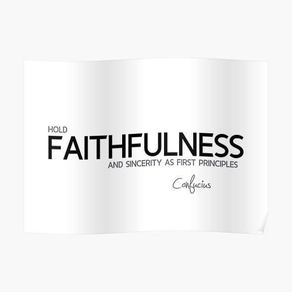 faithfulness and sincerity - confucius Poster