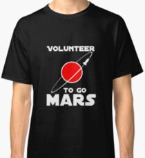 Volunteer to go to Mars Classic T-Shirt