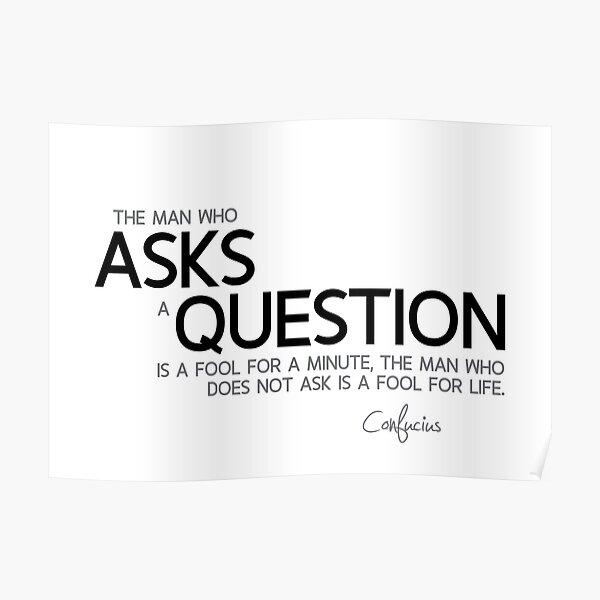 asks a question - confucius Poster