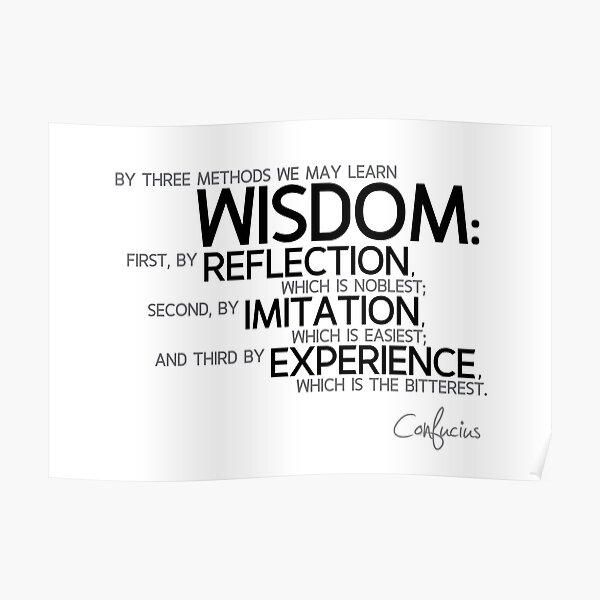 wisdom: reflection, imitation, experience - confucius Poster