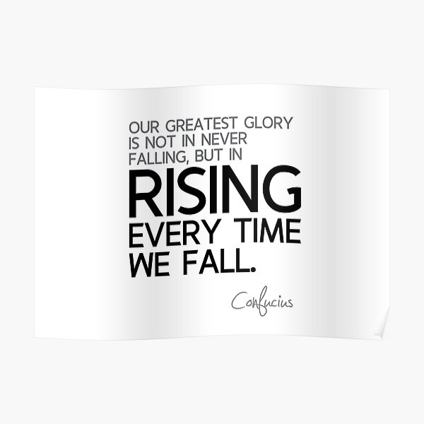 glory: rising every time we fall - confucius Poster