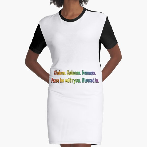 Shalom. Salaam. Namaste. Peace Be with You. Blessed Be. 1 Graphic T-Shirt Dress