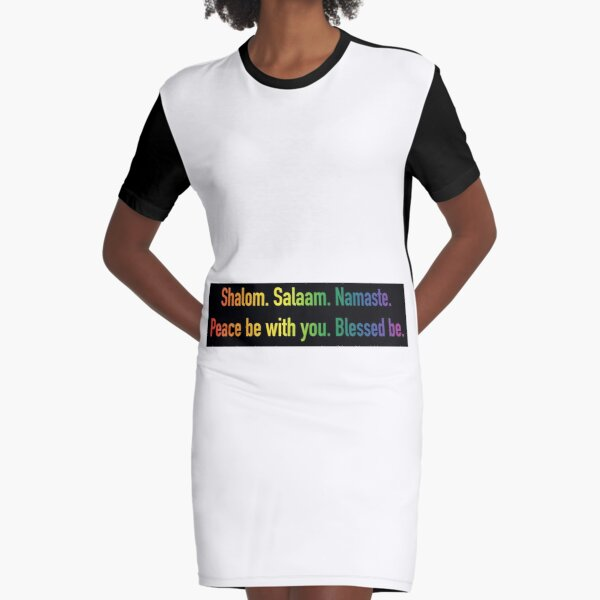 Shalom. Salaam. Namaste. Peace Be with You. Blessed Be. 2 Graphic T-Shirt Dress