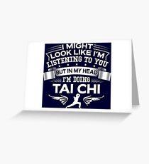 In My Head I'm Doing Tai Chi Greeting Card