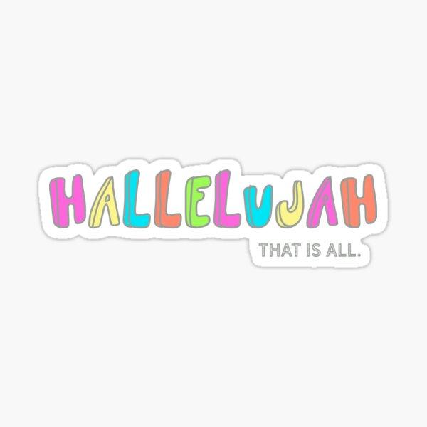 Hallelujah - That is all. Sticker