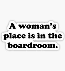 A woman's place is in the boardroom Sticker