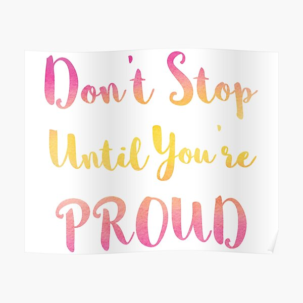 Don't Stop Until You're Proud Poster