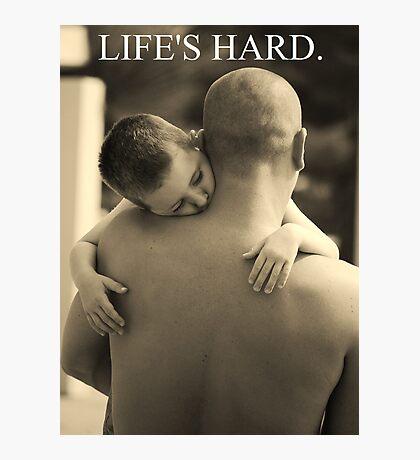 LIFE'S HARD (TRUST) Photographic Print