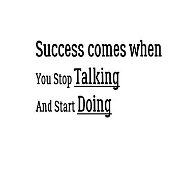 Success Comes When You Stop Talking And Start Doing by EliteLifeDesign
