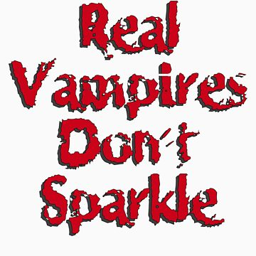 Real Vampires Don't Sparkle by FunShirtShop