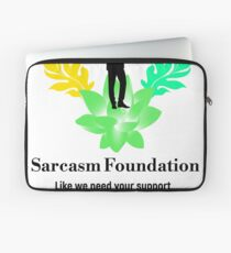 Sarcasm Foundation - Like we need your support T-shirt Laptop Sleeve
