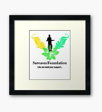 Sarcasm Foundation - Like we need your support T-shirt Framed Print