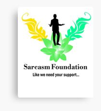 Sarcasm Foundation - Like we need your support T-shirt Canvas Print
