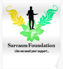 Sarcasm Foundation - Like we need your support T-shirt Poster