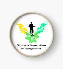 Sarcasm Foundation - Like we need your support T-shirt Clock