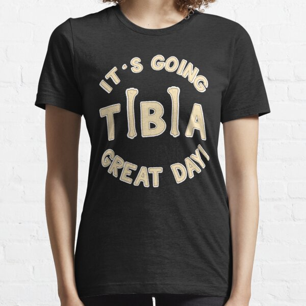 It's Going Tibia Great Day - Funny Doctor Pun Gift Essential T-Shirt
