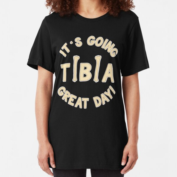 It's Going Tibia Great Day - Funny Doctor Pun Gift Slim Fit T-Shirt