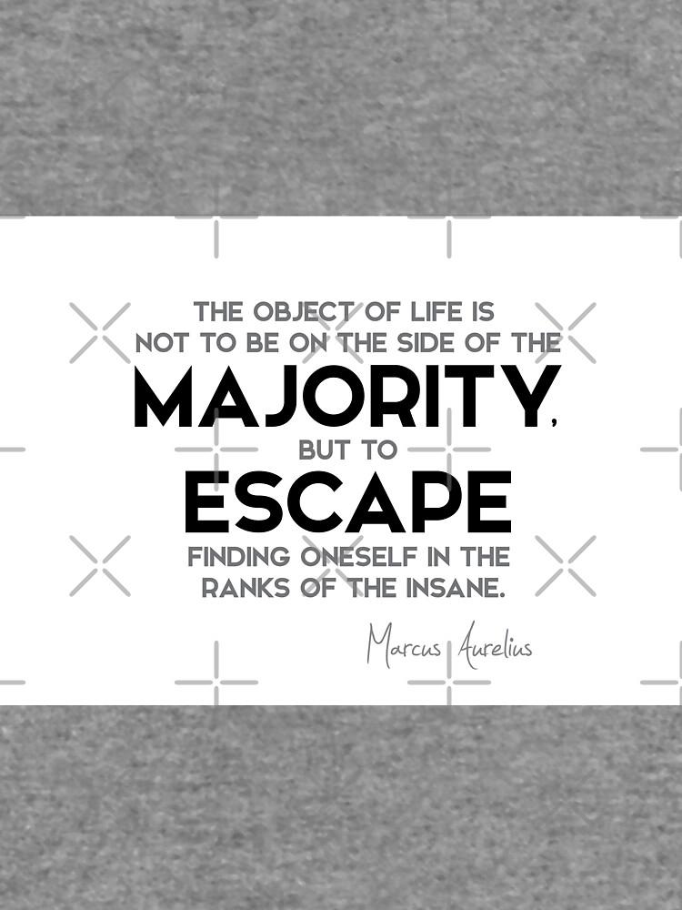 escape finding oneself in the ranks of the insane - marcus aurelius by razvandrc