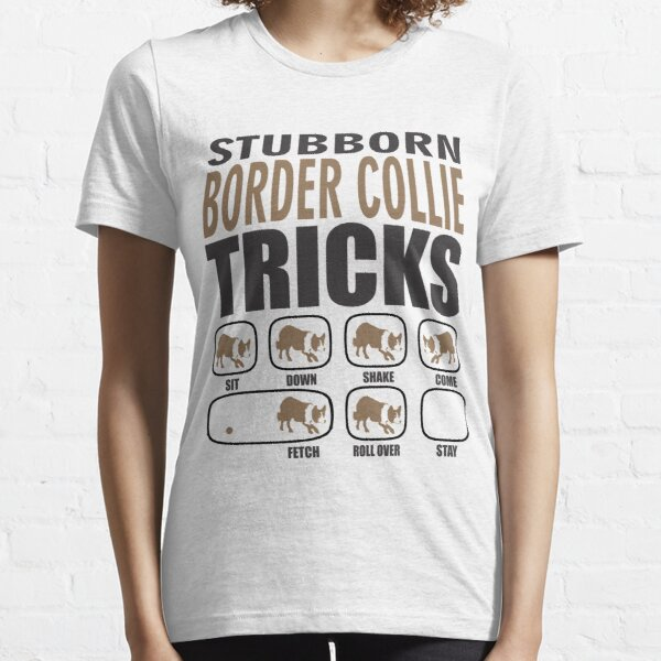 Border Collie Stubborn Gift | Border Collie Owner Gift | Border Collie Dog Gift Essential T-Shirt