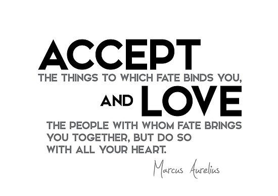 accept and love - marcus aurelius by razvandrc