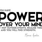 you have power over your mind - marcus aurelius by razvandrc