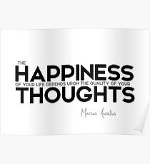 happiness: quality of your thoughts - marcus aurelius Poster