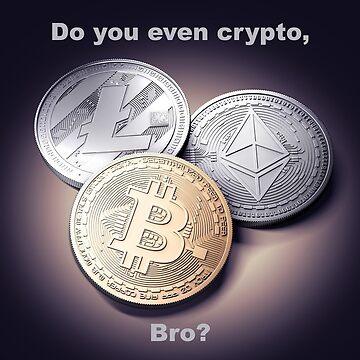Do you even crypto, bro? by Adrock318